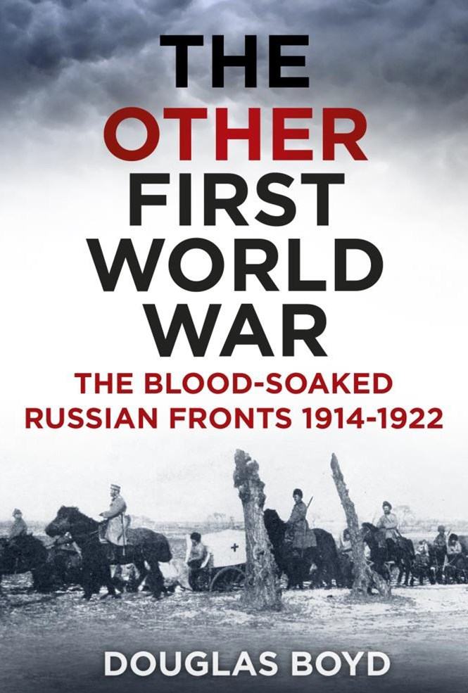 Other First World War: The Blood-Soaked Russian Fronts 1914-1922