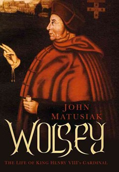 Wolsey: The Life of King Henry VIII
