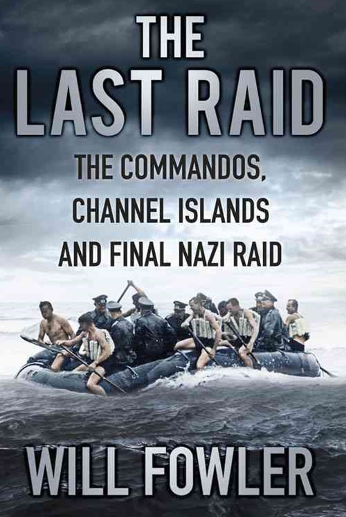 Last Raid: Commandos, Channel Is. and Final Nazi Raid