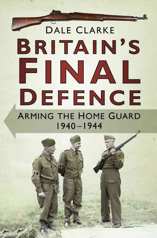 Britain's Final Defence: Arming the Home Guard, 1940-1944