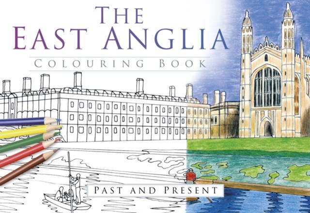 East Anglia Colouring Book: Past & Present