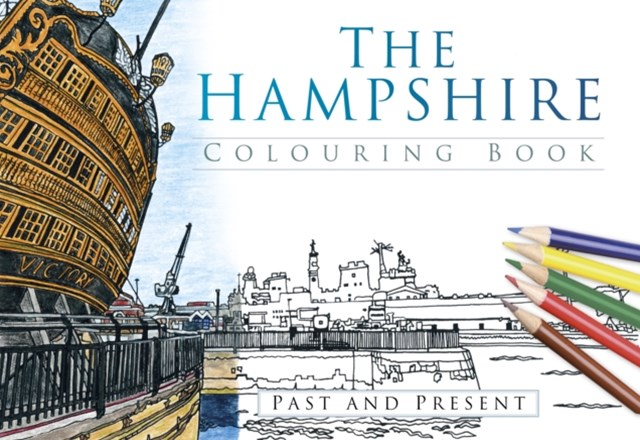 Hampshire Colouring Book: Past & Present
