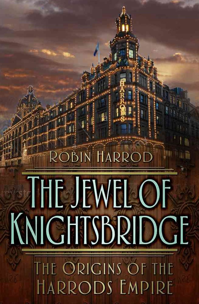 Jewel of Knightsbridge: The Origins of the Harrods Empire