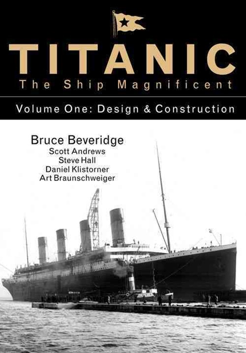 Titanic the Ship Magnificent  Vol. 1:  Design and Construction