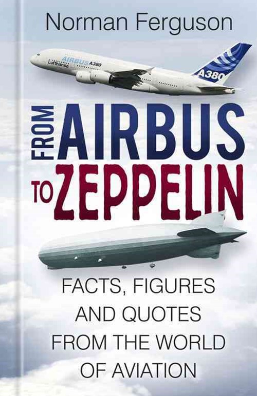 From Airbus to Zeppelin: Facts, Figures and Quotes from the World of Aviation