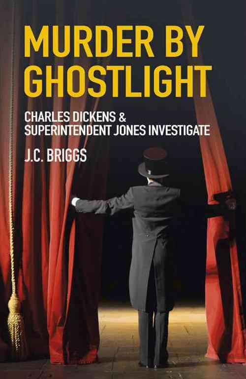 Murder by Ghostlight: Charles Dickens and Superintendent Jones Investigate