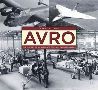 Avro: The History of an Aircraft Company in Photographs by HOLMES HARRY (9780750970334) - PaperBack - Business & Finance Organisation & Operations