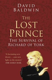Lost Prince: The Survival of Richard of York by DAVID BALDWIN (9780750978569) - PaperBack - Biographies General Biographies