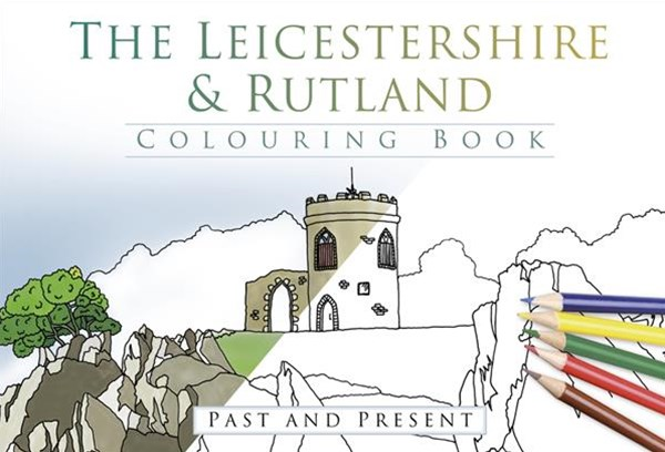 Leicestershire and Rutland Colouring Book: Past and Present