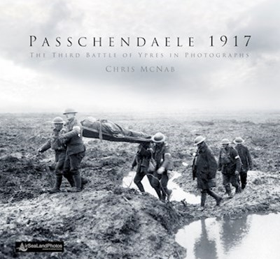 Passchendaele 1917: The Battle of Third Ypres in Photographs