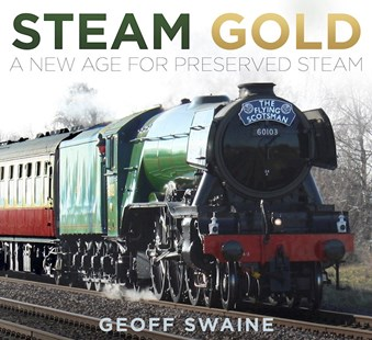 Steam Gold: A New Age for Preserved Steam by GEOFF SWAINE (9780750982405) - PaperBack - Science & Technology Transport