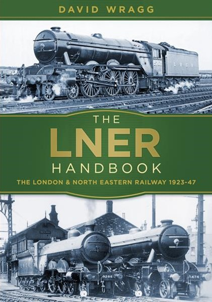 LNER Handbook: The London and North Eastern Railway 1923-1947