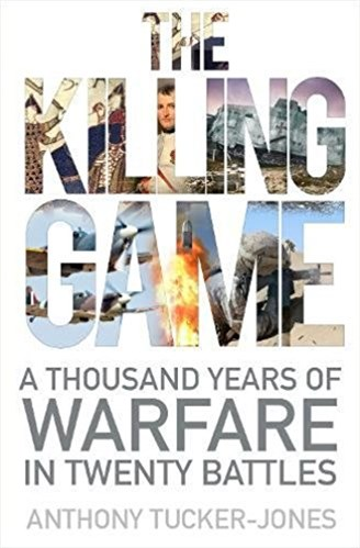 Killing Game: A Thousand Years of Warfare in Twenty Battles