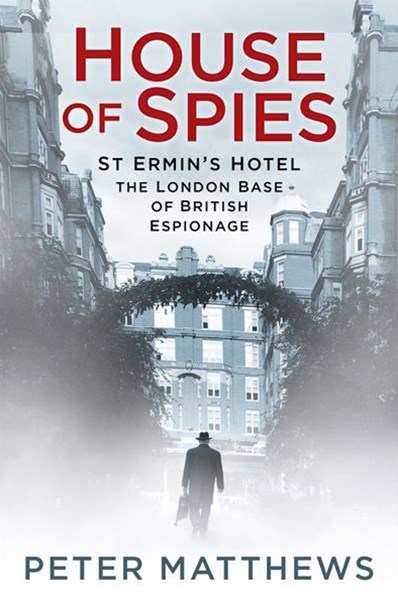 House of Spies: St Ermin's Hotel, the London Base of Bristish Espionage
