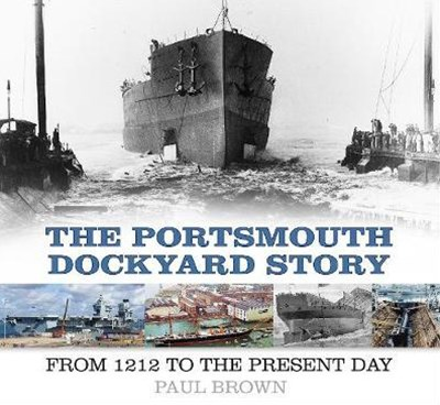 Portsmouth Dockyard Story: From 1912 to the Present Day