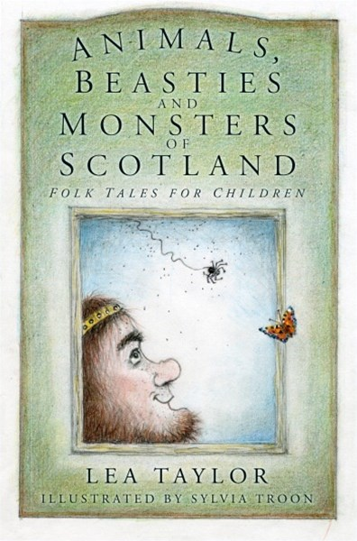 Animals, Beasties and Monsters of Scotland: Folk Tales for Children