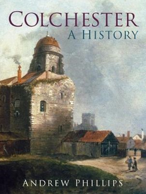 Colchester: A History