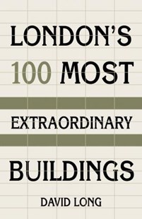 London's 100 Most Extraordinary Buildings by DAVID LONG (9780750987615) - HardCover - History European