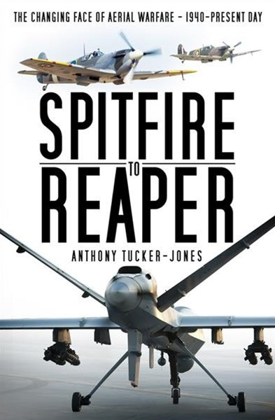 Spitfire to Reaper: The Changing Face of Aerial Warfare: 1940 - Present Day