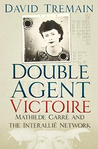 Double Agent Victoire: Mathilde Carre and the Interallie Network