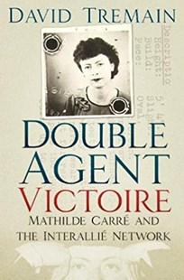 Double Agent Victoire: Mathilde Carre and the Interallie Network by DAVID TREMAIN (9780750988049) - HardCover - Biographies Political