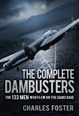 Complete Dambusters: The 133 Men Who Flew on the Dams Raid