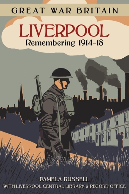 Great War Britain Liverpool: Remembering 1914-18