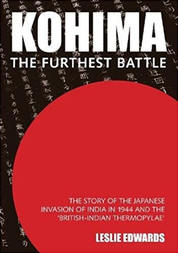 Kohima: The Furthest Battle: The Story of the Japanese Invasion of India in 1944 and the 'British-Indian Thermopylae'