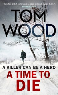 A Time to Die by Tom Wood (9780751556049) - PaperBack - Crime Mystery & Thriller