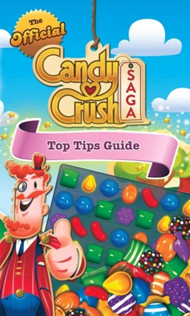 Official Candy Crush Top Tips Guide
