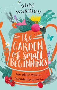 The Garden of Small Beginnings by Abbi Waxman (9780751564860) - PaperBack - Modern & Contemporary Fiction General Fiction