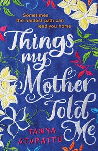 Things My Mother Told Me by Tanya Atapattu (9780751573503) - PaperBack - Modern & Contemporary Fiction General Fiction