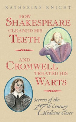 How Shakespeare Cleaned His Teeth and Cromwell treated his Warts