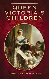Queen Victoria's Children by JOHN VAN DER KISTE (9780752454726) - PaperBack - Biographies General Biographies
