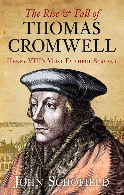 Rise and Fall of Thomas Cromwell: Henry VIII's Most Faithful Servant