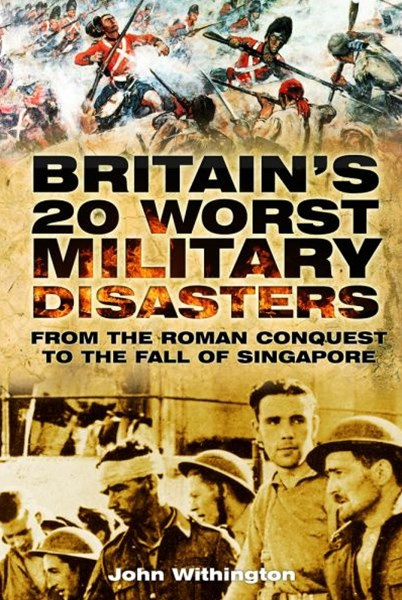 Britain's 20 Worst Military Disasters