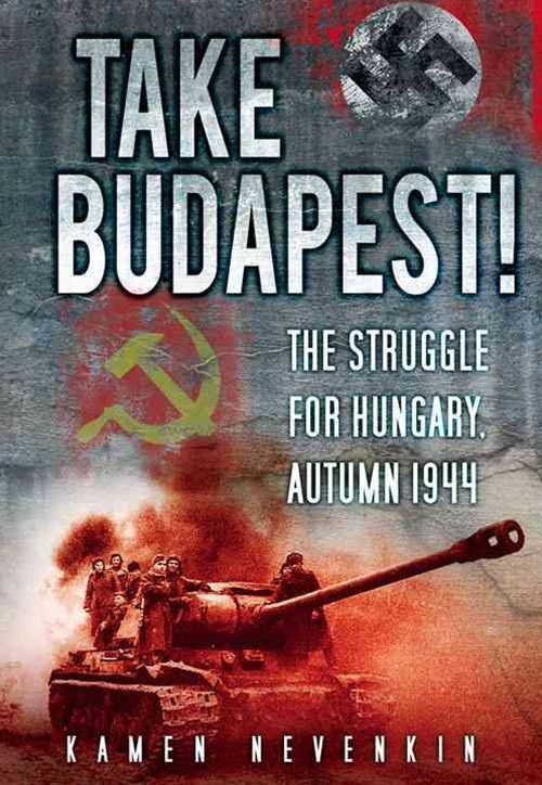 Take Budapest! The Struggle for Hungary, Autumn 1944