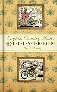 English Country House Eccentrics by DAVID LONG (9780752467313) - HardCover - Art & Architecture Architecture