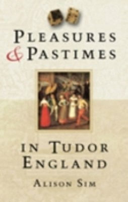 (ebook) Pleasures & Pastimes in Tudor England