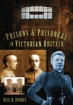 Prisons and Prisoners in Victorian Britain
