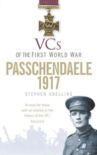 VCs of the First World War: Passchendaele 1917 by STEPHEN SNELLING (9780752476667) - PaperBack - Biographies General Biographies