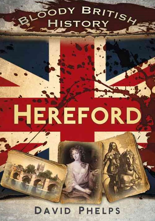 Bloody British History Hereford