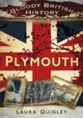 Bloody British History: Plymouth