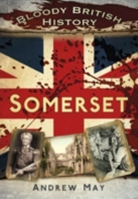 Bloody British History Somerset