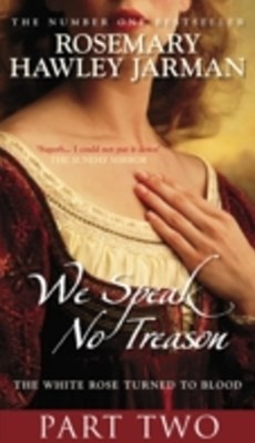 We Speak No Treason: The White Rose Turned to Blood