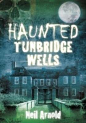 Haunted Tunbridge Wells