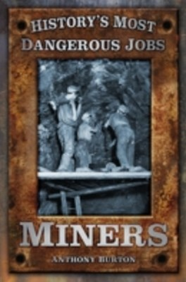 History's Most Dangerous Jobs Miners