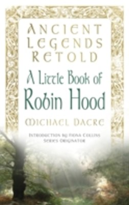 Ancient Legends Retold: A Little Book of Robin Hood