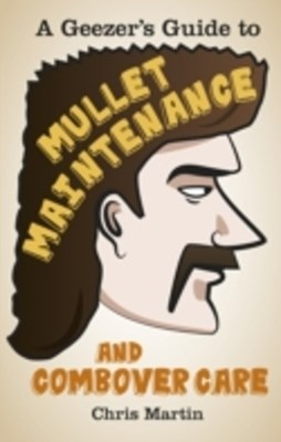 (ebook) Geezer's Guide to Mullet Maintenance and Combover Care
