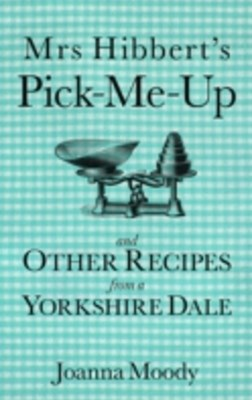 (ebook) Mrs Hibbert's Pick Me Up and Other Recipies from a Yorkshire Dale